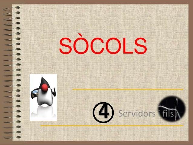 SÒCOLS  4   Servidors i fils