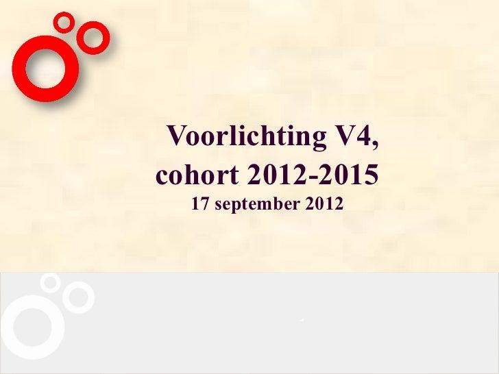 Voorlichting V4,cohort 2012-2015  17 september 2012