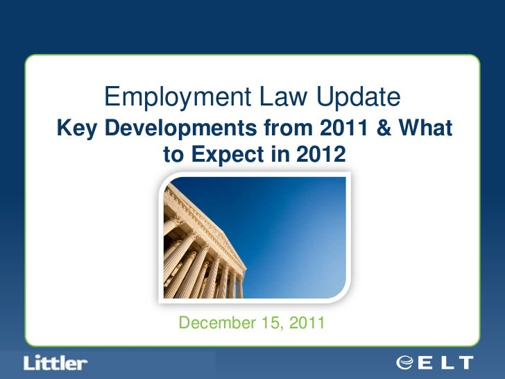 Employment Law Update  Key Developments from 2011 & What           to Expect in 2012                                      ...