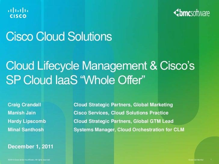 "Cisco Cloud SolutionsCloud Lifecycle Management & Cisco'sSP Cloud IaaS ""Whole Offer""Craig Crandall                        ..."