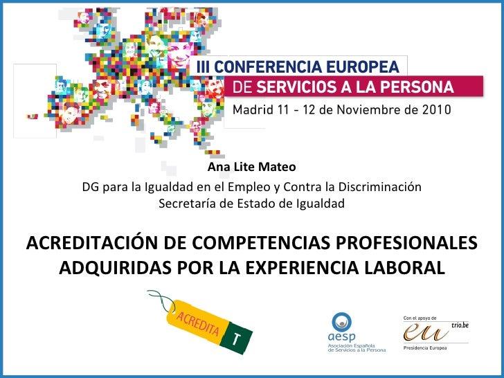 Ana Lite Mateo DG para la Igualdad en el Empleo y Contra la Discriminación Secretaría de Estado de Igualdad ACREDITACIÓN D...
