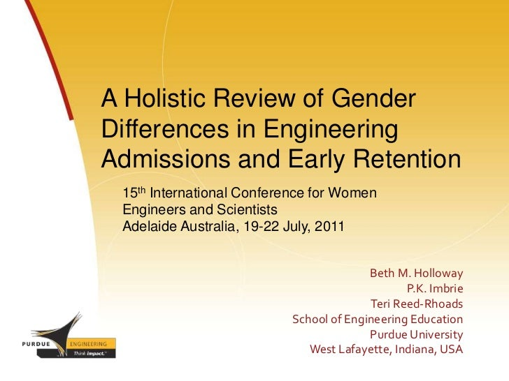 ICWES15 - A Holistic Review of Gender Differences in Engineering Admissions and Early Retention. Presented by Dr PK Imbrie, Purdue University, United States and Dr Teri Reed-Rhodes, Purdue University, United States