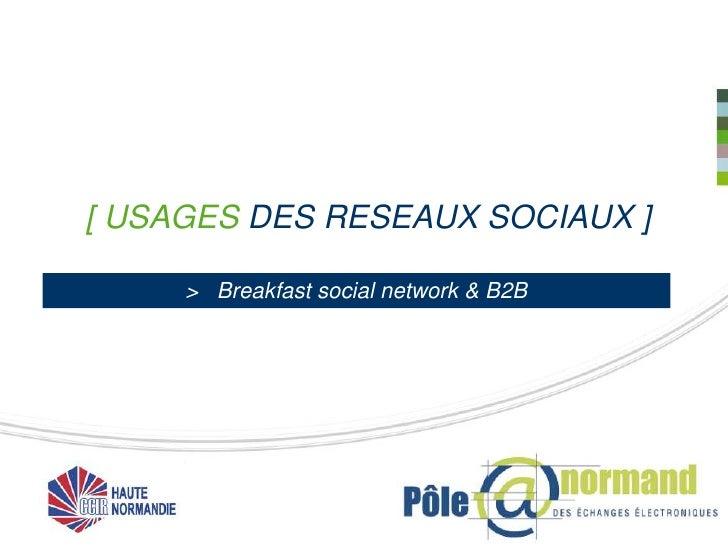 [ USAGES DES RESEAUX SOCIAUX ]     > Breakfast social network & B2B