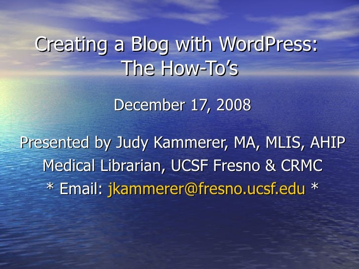 Creating a Blog with WordPress:  The How-To's December 17, 2008 Presented by Judy Kammerer, MA, MLIS, AHIP Medical Librari...