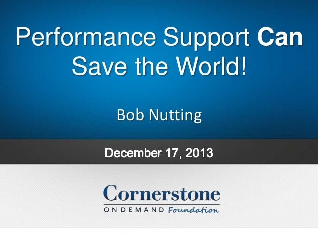 Performance Support Can Save the World! Bob Nutting
