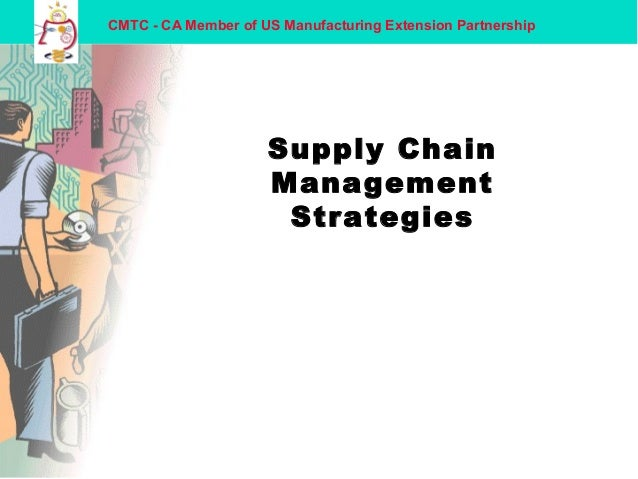 CMTC - CA Member of US Manufacturing Extension Partnership Supply Chain Management Strategies