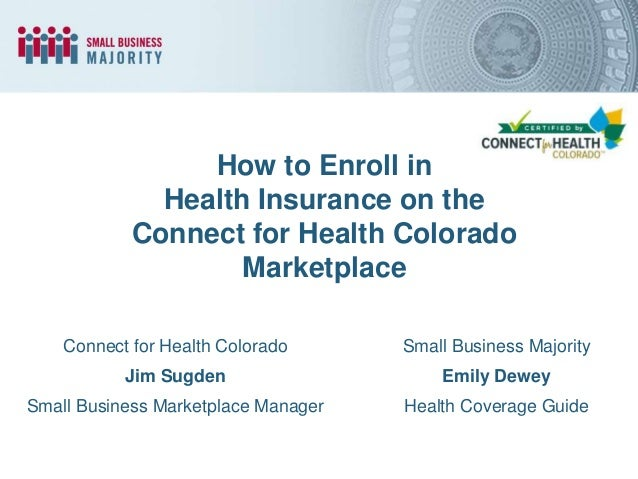 How to Enroll in Health Insurance on the Connect for Health Colorado Marketplace Connect for Health Colorado  Small Busine...
