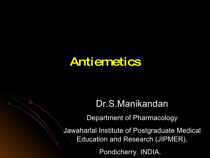 Antiemetics Dr.S.Manikandan Department of Pharmacology Jawaharlal Institute of Postgraduate Medical Education and Research...