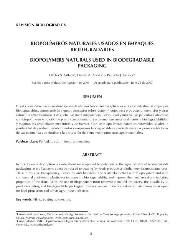 5 RESUMEN En esta revisión se hace una descripción de algunos biopolímeros aplicados a la agroindustria de empaques biodeg...