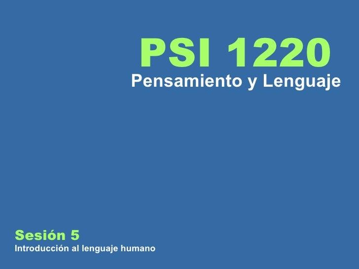 Sesión 5  Introducción al lenguaje humano PSI 1220 Pensamiento y Lenguaje