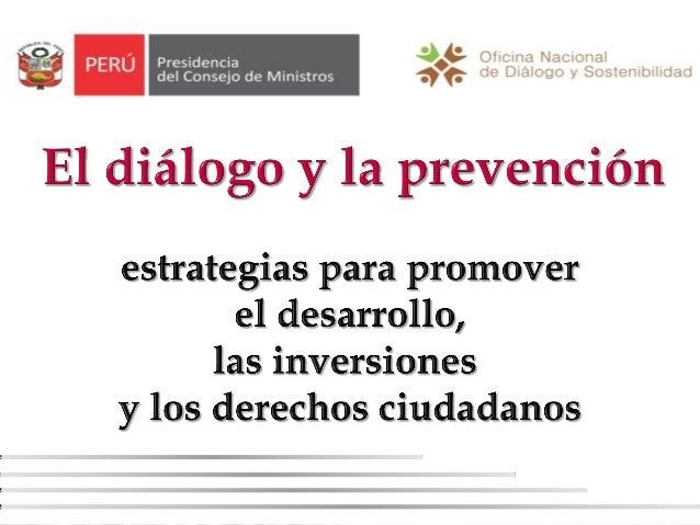 El Gobierno del Presidente Ollanta Humala viene desplegando esfuerzos para instaurar el diálogo como estrategia para la so...