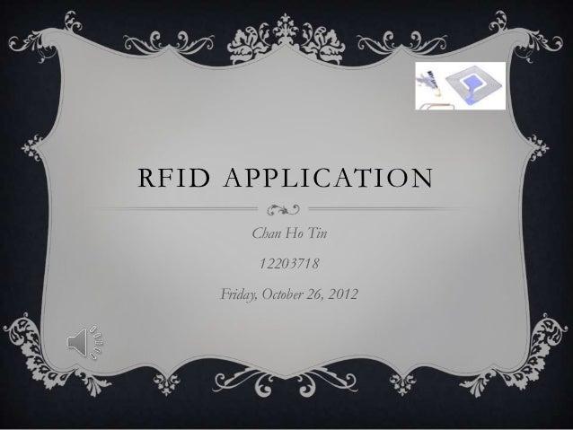 RFID APPLICATION         Chan Ho Tin          12203718    Friday, October 26, 2012