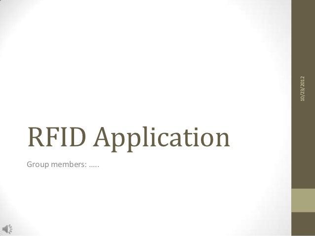 10/23/2012RFID ApplicationGroup members: …..