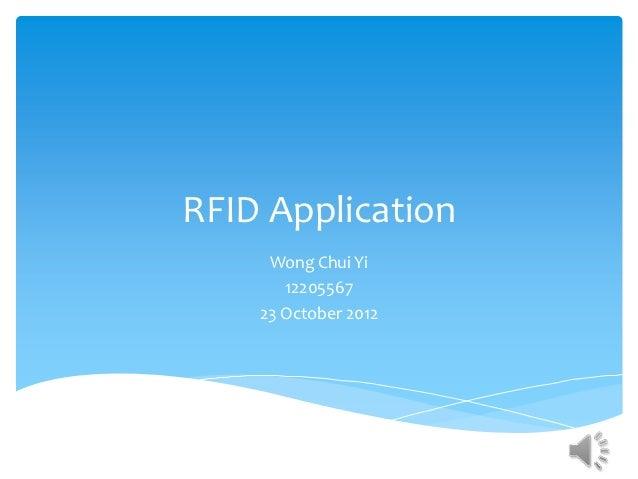 RFID Application     Wong Chui Yi       12205567    23 October 2012