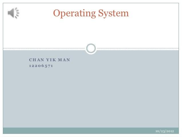 Operating SystemCHAN YIK MAN12206571                          10/23/2012