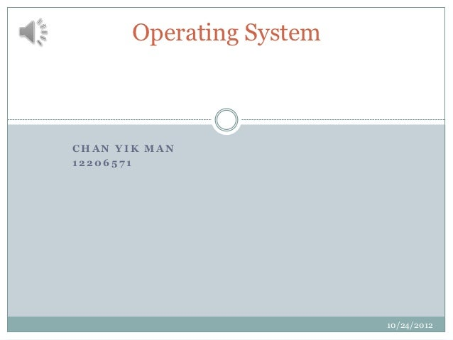Operating SystemCHAN YIK MAN12206571                          10/24/2012