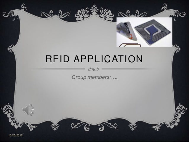 RFID APPLICATION                 Group members:….10/23/2012
