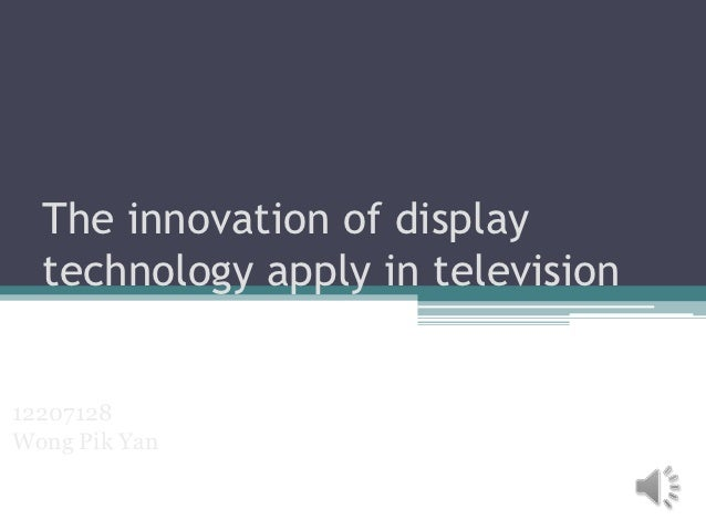The innovation of display  technology apply in television12207128Wong Pik Yan