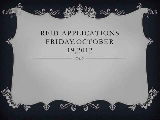 RFID APPLICATIONS FRIDAY,OCTOBER      19,2012