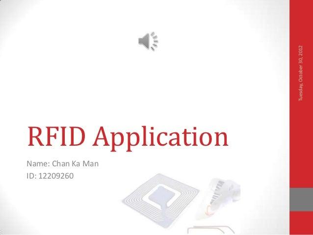 Tuesday, October 30, 2012RFID ApplicationName: Chan Ka ManID: 12209260