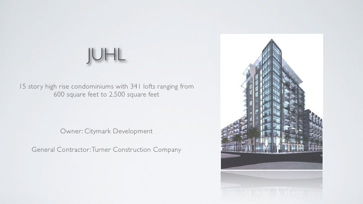JUHL 15 story high rise condominiums with 341 lofts ranging from             600 square feet to 2,500 square feet         ...