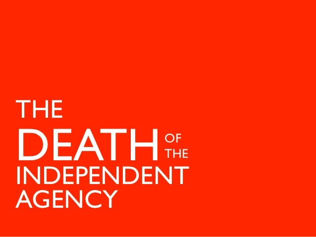 THEDEATH    OF         THEINDEPENDENTAGENCY
