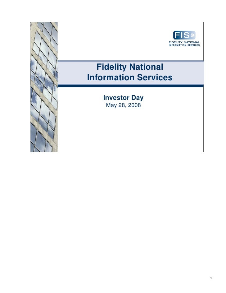 Fidelity National Information Services     Investor Day     May 28, 2008                            1