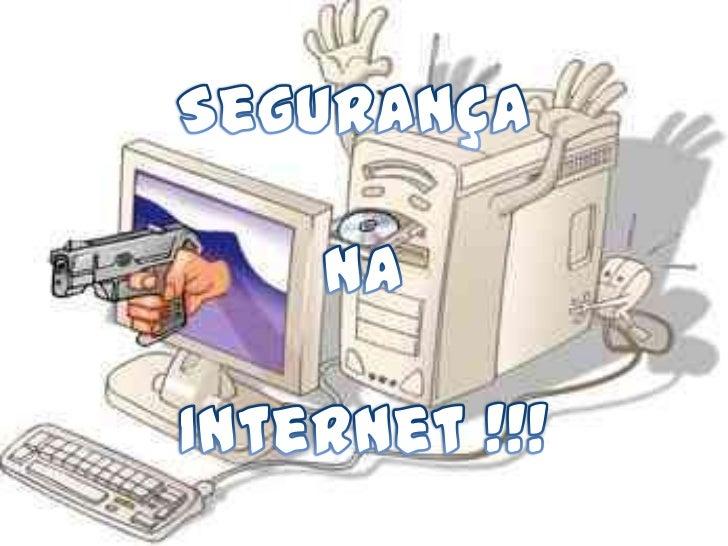 Segurança <br />Na<br />Internet !!!<br />