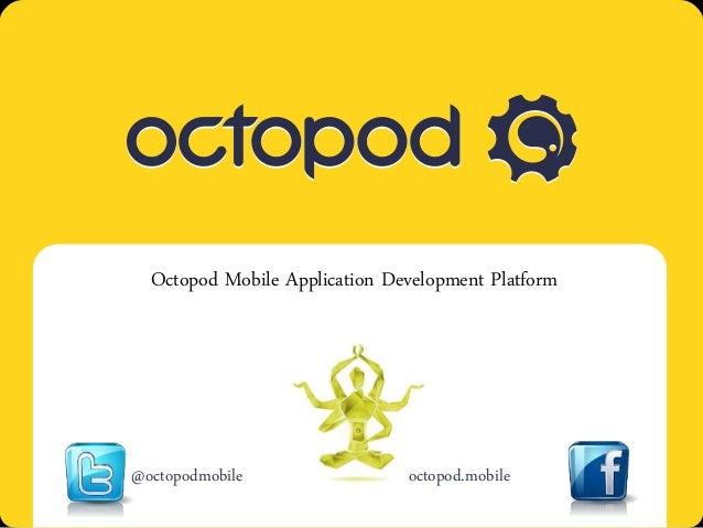 Octopod Mobile Application Development Platform                  @octopodmobileOctopod. Mobile multi-platform solution    ...