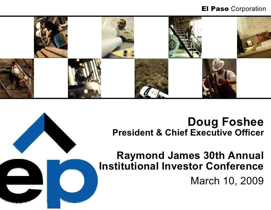 El Paso Corporation                        Doug Foshee   President & Chief Executive Officer      Raymond James 30th Annua...