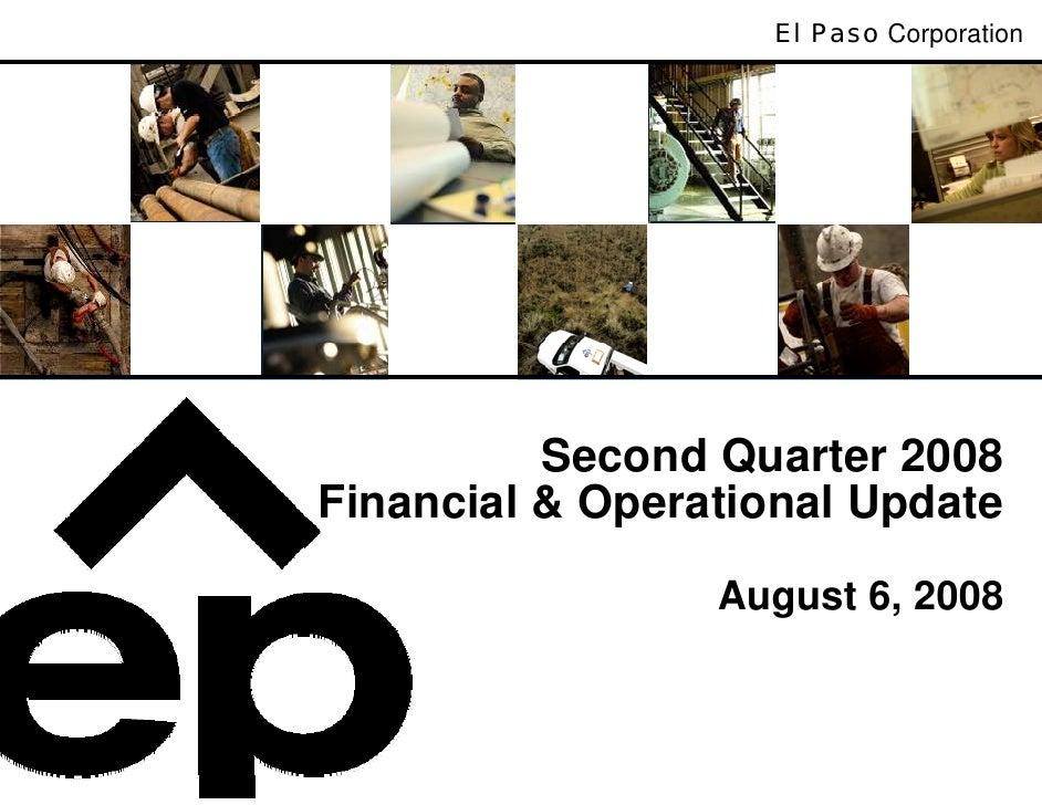 El Paso Corporation               Second Quarter 2008 Financial & Operational Update                  August 6, 2008