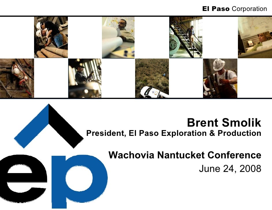 El Paso Corporation                             Brent Smolik President, El Paso Exploration & Production       Wachovia Na...