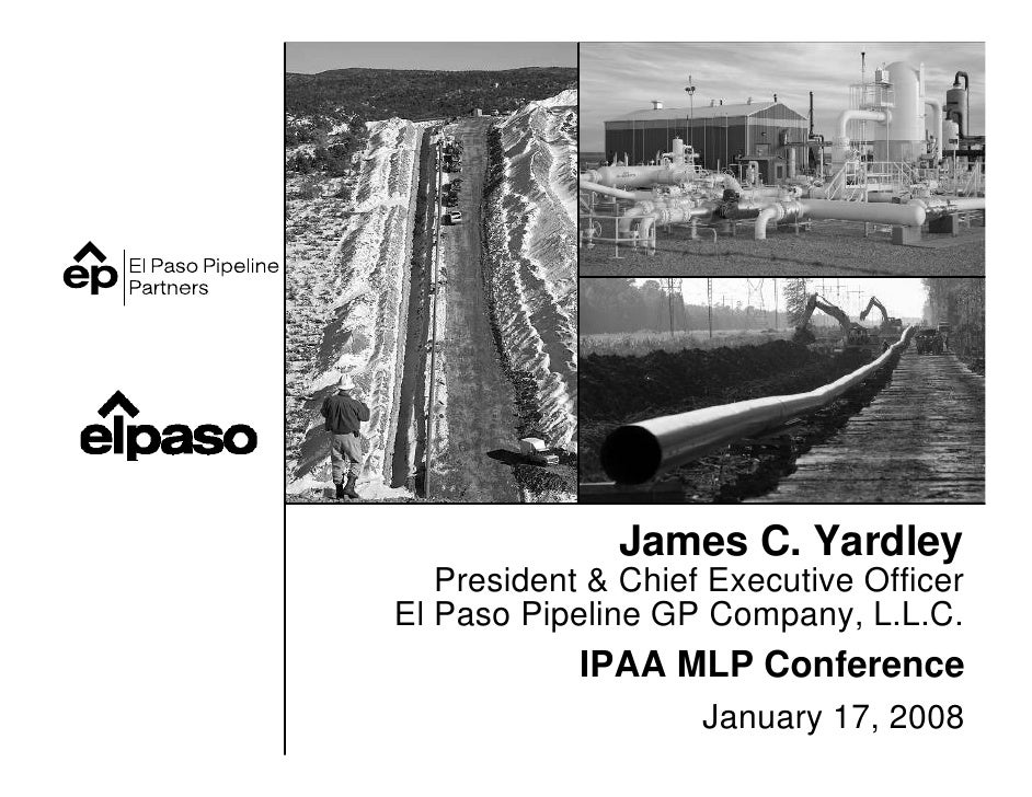 James C. Yardley    President & Chief Executive Officer El Paso Pipeline GP Company, L.L.C.             IPAA MLP Conferenc...