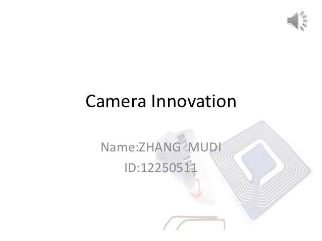 Camera Innovation Name:ZHANG MUDI    ID:12250511