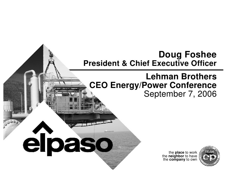 Doug Foshee President & Chief Executive Officer              Lehman Brothers  CEO Energy/Power Conference             Sept...