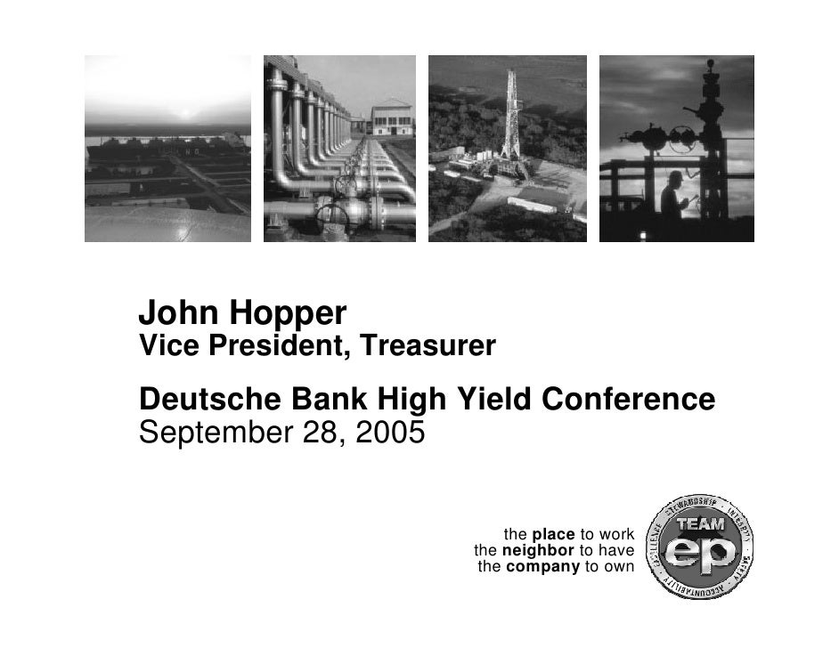 John Hopper Vice President, Treasurer Deutsche Bank High Yield Conference September 28, 2005                              ...