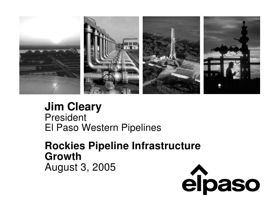 Jim Cleary President El Paso Western Pipelines Rockies Pipeline Infrastructure Growth August 3, 2005