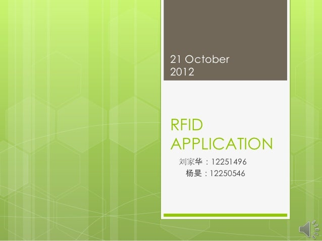 21 October2012RFIDAPPLICATION 刘家华:12251496  杨旻:12250546