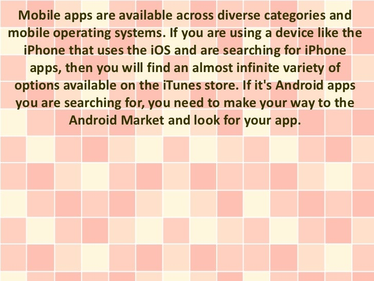 Mobile apps are available across diverse categories andmobile operating systems. If you are using a device like the  iPhon...