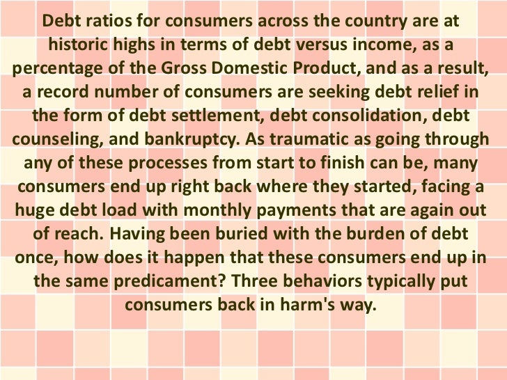 Debt ratios for consumers across the country are at     historic highs in terms of debt versus income, as apercentage of t...
