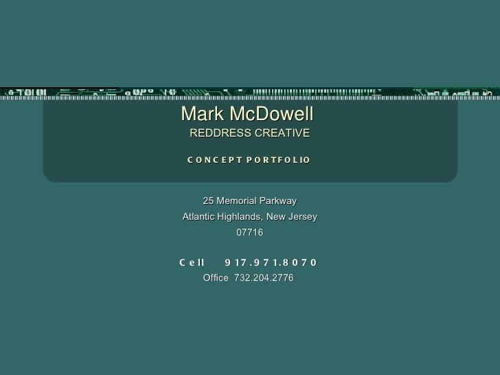 Mark McDowell  REDDRESS CREATIVE CONCEPT PORTFOLIO 25 Memorial Parkway Atlantic Highlands, New Jersey 07716 Cell  917.971....
