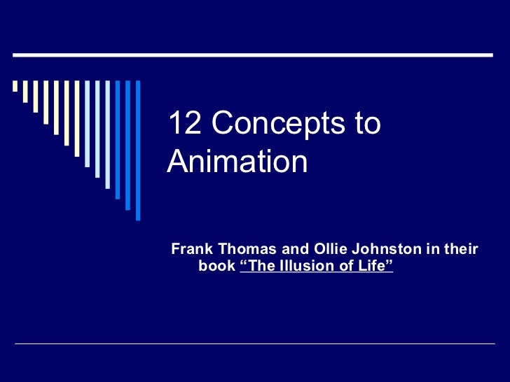 "12 Concepts to Animation Frank Thomas and Ollie Johnston in their book  ""The Illusion of Life"""
