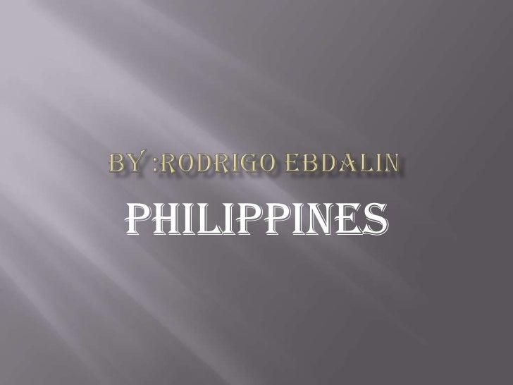 By :rodrigo ebdalin<br />philippines<br />