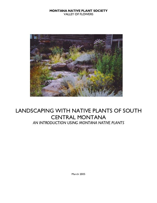 MONTANA NATIVE PLANT SOCIETY                  VALLEY OF FLOWERSLANDSCAPING WITH NATIVE PLANTS OF SOUTH          CENTRAL MO...