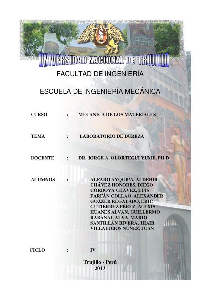 FACULTAD DE INGENIERÍA ESCUELA DE INGENIERÍA MECÁNICA  CURSO  :  MECANICA DE LOS MATERIALES  TEMA  :  LABORATORIO DE DUREZ...
