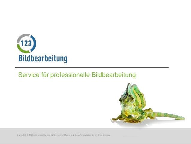 Service für professionelle BildbearbeitungCopyright 2013 I 2hm Business Services GmbH I Vervielfältigung jeglicher Art und...