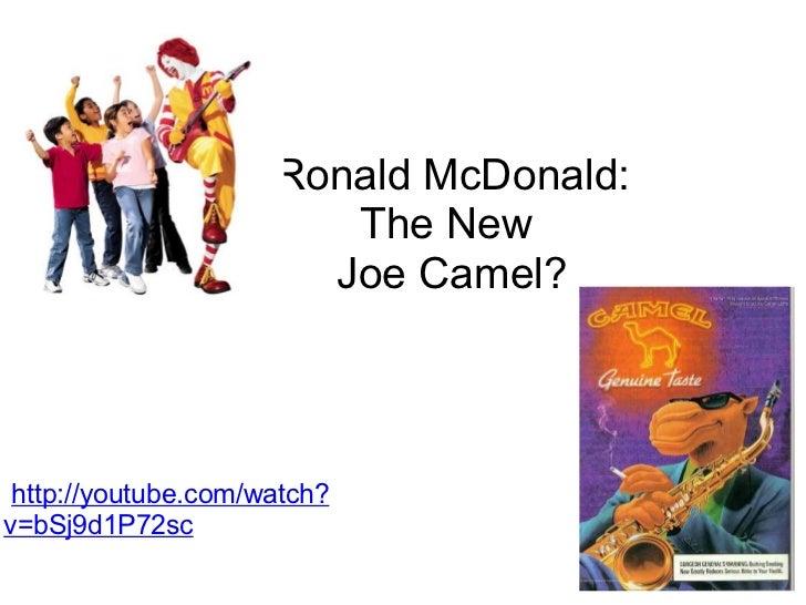 Ronald McDonald:                        The New                       Joe Camel? http://youtube.com/watch?v=bSj9d1P72sc