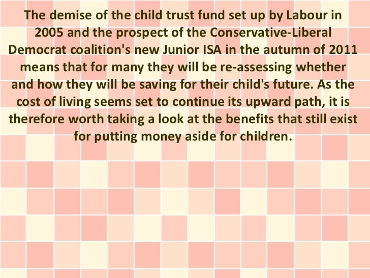 The demise of the child trust fund set up by Labour in     2005 and the prospect of the Conservative-LiberalDemocrat coali...