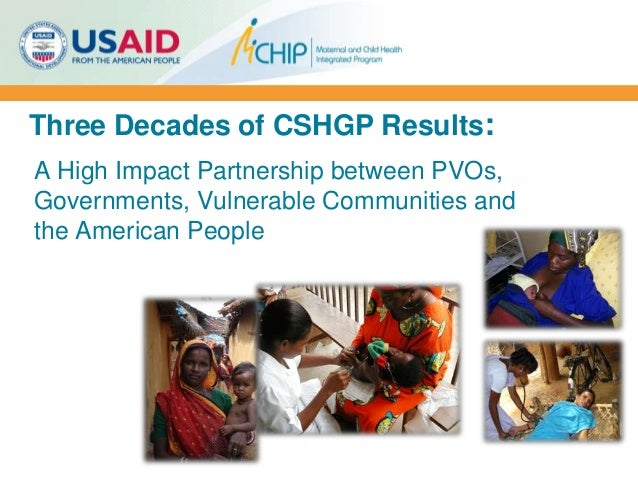 Three Decades of CSHGP Results: A High Impact Partnership between PVOs, Governments, Vulnerable Communities and the Americ...