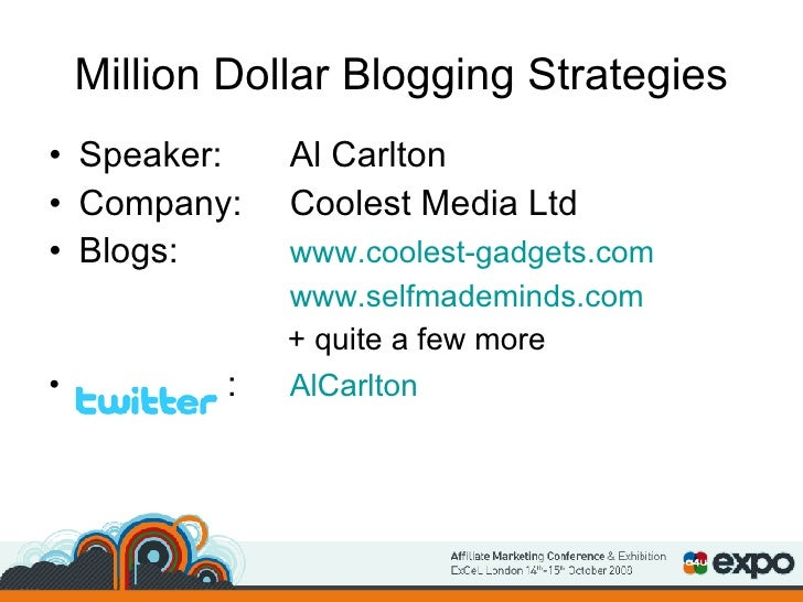Million Dollar Blogging Strategies <ul><li>Speaker: Al Carlton </li></ul><ul><li>Company:  Coolest Media Ltd </li></ul><ul...